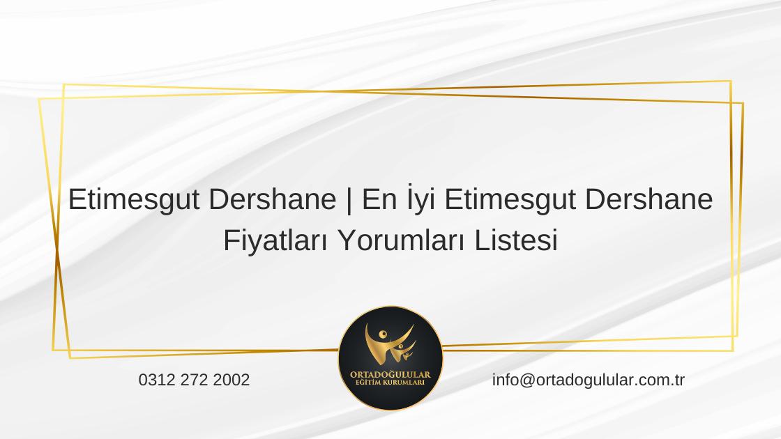 Etimesgut-Dershane-En-Iyi-Etimesgut-Dershane-Fiyatlari-Yorumlari-Listesi